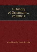 A History of Ornament ., Volume 1