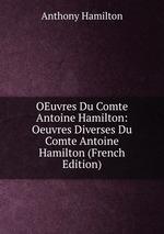OEuvres Du Comte Antoine Hamilton: Oeuvres Diverses Du Comte Antoine Hamilton (French Edition)