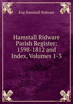 Hamstall Ridware Parish Register: 1598-1812 and Index, Volumes 1-3