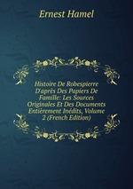 Histoire De Robespierre D`aprs Des Papiers De Famille: Les Sources Originales Et Des Documents Entirement Indits, Volume 2 (French Edition)
