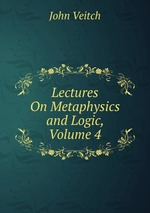 Lectures On Metaphysics and Logic, Volume 4