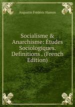 Socialisme & Anarchisme: tudes Sociologiques. Definitions . (French Edition)