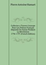 Collectes a Travers L`europe Pour Les Prtres Franais Dports En Suisse Pendant La Rvolution 1794-1797 (French Edition)