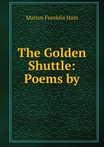 The Golden Shuttle: Poems by