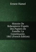 Histoire De Robespierre D`aprs Des Papiers De Famille: La Constituante. 1865 (French Edition)