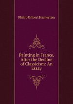 Painting in France, After the Decline of Classicism: An Essay