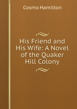His Friend and His Wife: A Novel of the Quaker Hill Colony