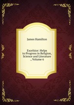Excelsior: Helps to Progress in Religion, Science and Literature ., Volume 6