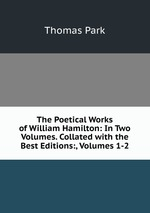 The Poetical Works of William Hamilton: In Two Volumes. Collated with the Best Editions:, Volumes 1-2