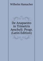 De Anapaesto in Trimetris Aeschyli: Progr. (Latin Edition)