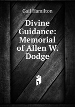 Divine Guidance: Memorial of Allen W. Dodge