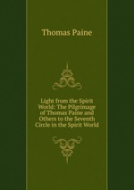 Light from the Spirit World: The Pilgrimage of Thomas Paine and Others to the Seventh Circle in the Spirit World