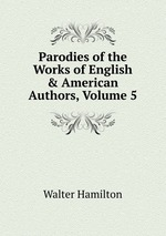 Parodies of the Works of English & American Authors, Volume 5