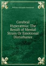 Cerebral Hypermia: The Result of Mental Strain Or Emotional Disturbance