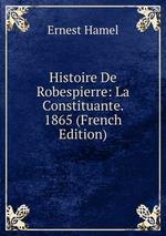 Histoire De Robespierre: La Constituante. 1865 (French Edition)