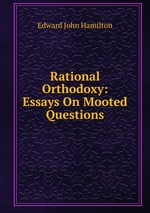 Rational Orthodoxy: Essays On Mooted Questions