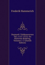 Danmark I Valdemarernes Tid. (1157-1375): En Historisk Skildring, Volumes 1-2 (Danish Edition)