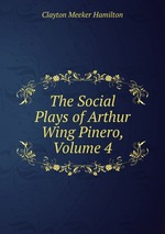 The Social Plays of Arthur Wing Pinero, Volume 4