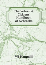 The Voters` & Citizens` Handbook of Nebraska