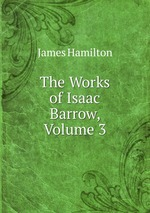 The Works of Isaac Barrow, Volume 3