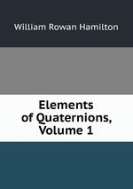 Elements of Quaternions, Volume 1