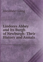 Lindores Abbey and Its Burgh of Newburgh: Their History and Annals