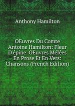 OEuvres Du Comte Antoine Hamilton: Fleur D`pine. OEuvres Mles En Prose Et En Vers: Chansons (French Edition)