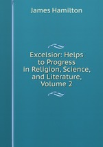 Excelsior: Helps to Progress in Religion, Science, and Literature, Volume 2