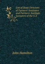 List of State Directors of Farmers` Institutes and Farmers` Institute Lecturers of the U.S