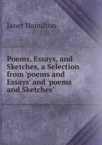 Poems, Essays, and Sketches, a Selection from `poems and Essays` and `poems and Sketches`