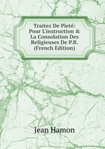 Traitez De Piet: Pour L`instruction & La Consolation Des Religieuses De P.R. (French Edition)
