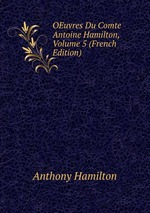 OEuvres Du Comte Antoine Hamilton, Volume 5 (French Edition)