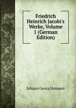 Friedrich Heinrich Jacobi`s Werke, Volume 1 (German Edition)