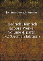 Friedrich Heinrich Jacobi`s Werke, Volume 4, parts 1-2 (German Edition)