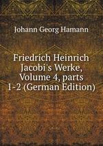 Friedrich Heinrich Jacobi`s Werke, Volume 4,parts 1-2 (German Edition)