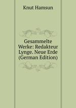 Gesammelte Werke: Redakteur Lynge. Neue Erde (German Edition)