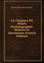 Les Origines Du Muse D`ethnographie: Histoire Et Documents (French Edition)