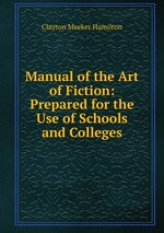 Manual of the Art of Fiction: Prepared for the Use of Schools and Colleges