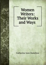Women Writers: Their Works and Ways