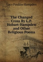 The Changed Cross By L.P. Hobart-Hampden and Other Religious Poems