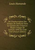 De L`Inobservation Des Formes De Publicit Dans La Cession Des Crances: tude Critique De L`Article 1690 Du Code Civil (French Edition)