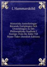 Historiska Anteckningar Rrande Fortgngen Och Utvecklingen Ar Det Philosophiska Studium I Sverige: Frn De ldre Till Nyare Tider (Swedish Edition)