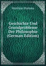 Geschichte Und Grundprobleme Der Philosophie (German Edition)