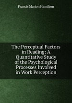 The Perceptual Factors in Reading: A Quantitative Study of the Psychological Processes Involved in Work Perception