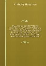 OEuvres Du Comte Antoine Hamilton .: La Volupt. Relations Vritables De Diffrents Endroits De L`europe. Supplment Aus Relations Vritables. . Et pitres. Posies Dive (French Edition)