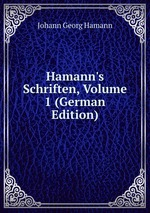 Hamann`s Schriften, Volume 1 (German Edition)