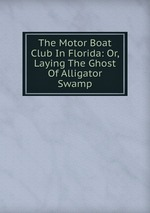 The Motor Boat Club In Florida: Or, Laying The Ghost Of Alligator Swamp