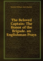 The Beloved Captain: The Honor of the Brigade. an Englishman Prays