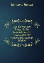 Die Euler`schen Integrale Bei Unbeschrnkter Variabilitt Der Arguments (German Edition)