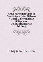 Anna Karenina: Oper In 3 Aufzgen (vier Bildern) = Opera 3 Felvonsban (4 Kpben) : Op.112 (Hungarian Edition)